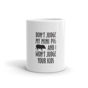 Don't Judge My Mini Pig Mug