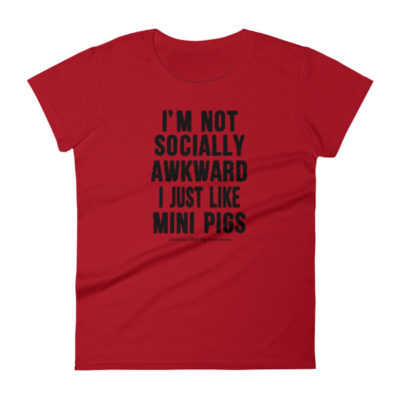 I'm Not Socially Awkward I Just Like Mini Pigs Women's short sleeve t-shirt